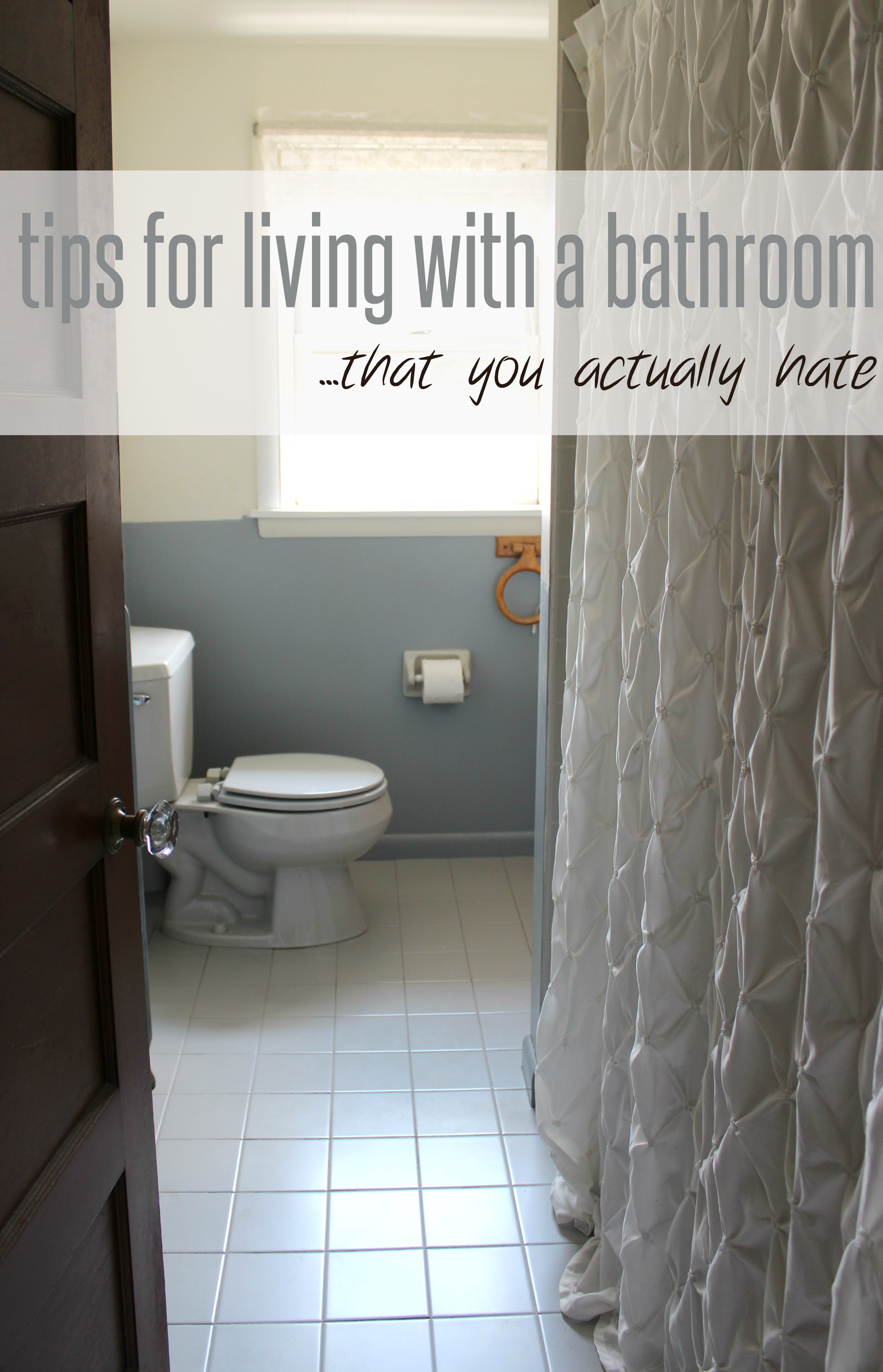 Tips for living with a bathroom that you actually hate