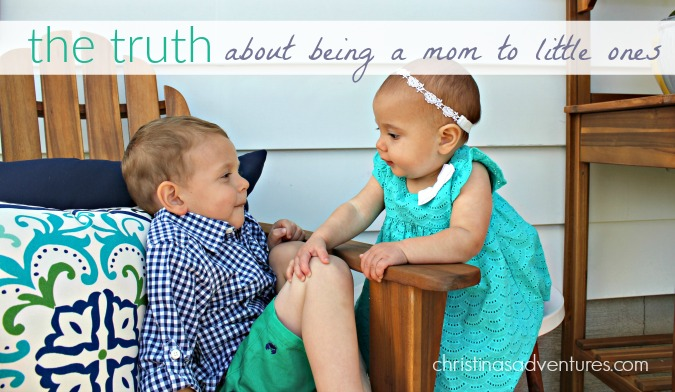 the truth about being a mom to little ones