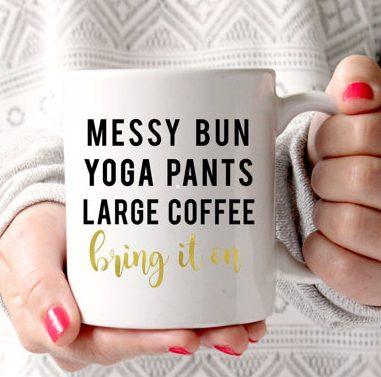 messy bun yoga pants large coffee bring it on mug