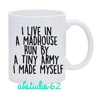 i live in a madhouse run by a tiny army I made myself mug