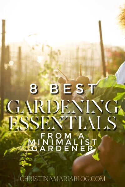 8 best gardening essentials from a minimalist gardener